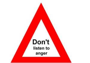 Don't listen to anger
